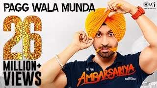 Pagg Wala Munda - Ambarsariya | Diljit Dosanjh, Navneet, Monica, Lauren I Latest Punjabi Movie Song (2016)